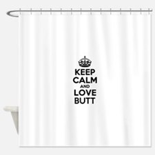 Keep Calm and Love BUTT Shower Curtain