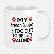 French Bulldog Is Too Cute Mug