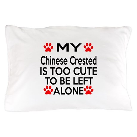 Too Cute Pillow Cases : Chinese Crested Is Too Cute Pillow Case by Specialtees6