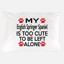 English Springer Spaniel Is Too Cute Pillow Case