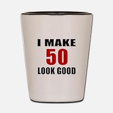 I Make 52 Look Good Shot Glass