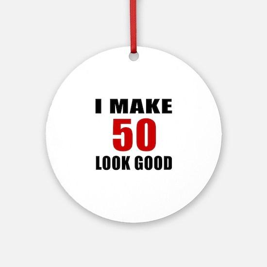 I Make 52 Look Good Round Ornament