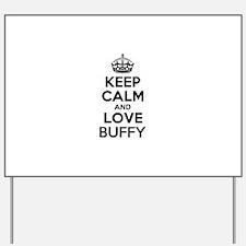 Keep Calm and Love BUFFY Yard Sign