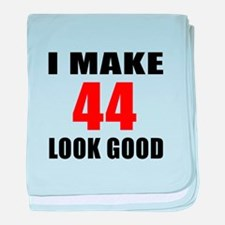 I Make 44 Look Good baby blanket