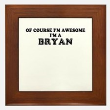 Of course I'm Awesome, Im BRYAN Framed Tile