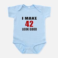 I Make 42 Look Good Infant Bodysuit