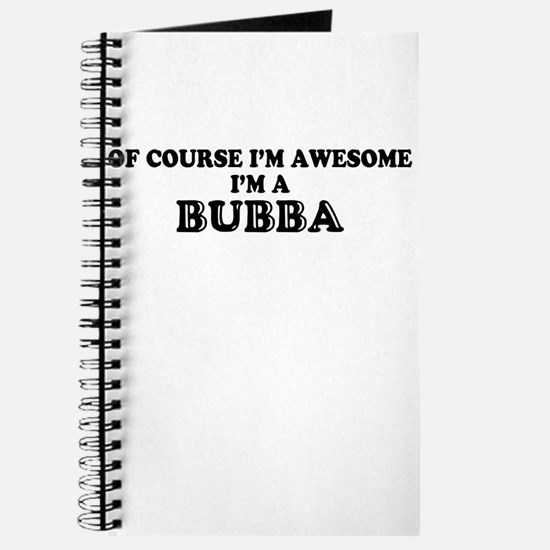 Of course I'm Awesome, Im BUBBA Journal