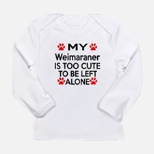 Weimaraner Is Too Cute Long Sleeve Infant T-Shirt