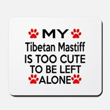 Tibetan Mastiff Is Too Cute Mousepad