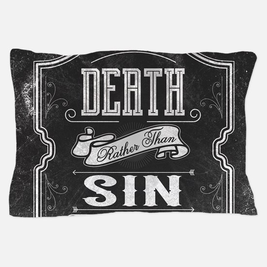 Death Rather Than Sin Pillow Case