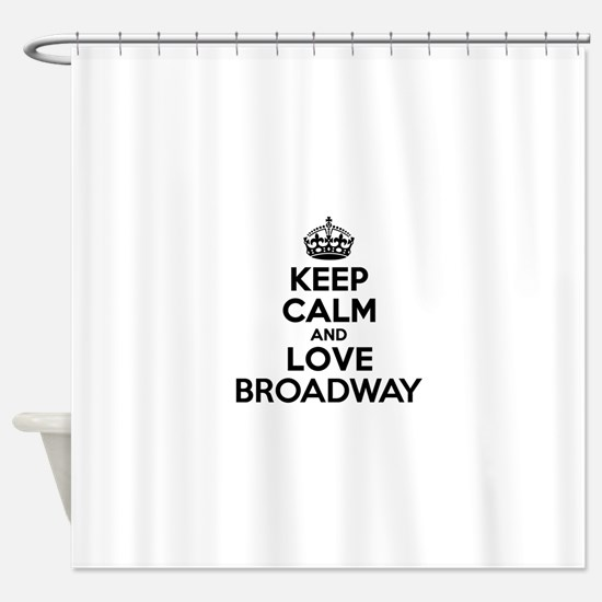 Keep Calm and Love BROADWAY Shower Curtain