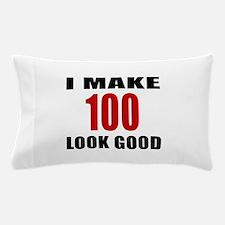 I Make 100 Look Good Pillow Case