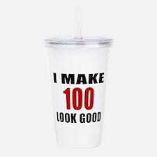 I Make 100 Look Good Acrylic Double-wall Tumbler