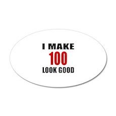 I Make 100 Look Good Wall Decal