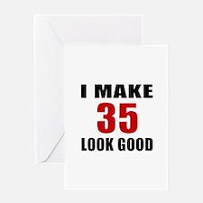 I Make 35 Look Good Greeting Card