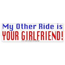 My Other Ride is Your Girlfriend Bumper Bumper Sticker