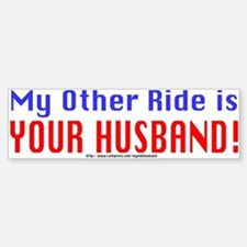 My Other Ride is Your Husband Bumper Bumper Bumper Sticker