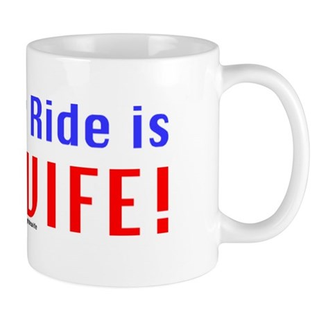 My Other Ride is Your Wife Mug