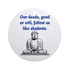 OUR DEEDS.. Ornament (Round)