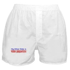 My Other Ride is YOUR DAUGHTER! Boxer Shorts