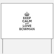 Keep Calm and Love BOWMAN Yard Sign