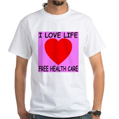 I Love Life Free Health Care Shirt