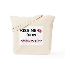 Kiss Me I'm a IAMATOLOGIST Tote Bag