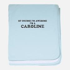 Of course I'm Awesome, Im CAROLINE baby blanket