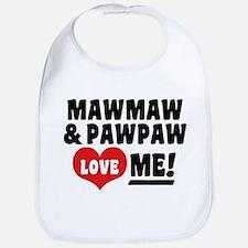 MawMaw and PawPaw Love Me Bib