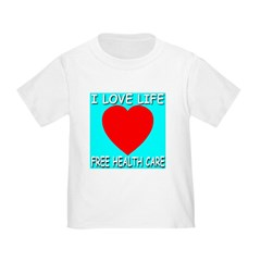 I Love Life Free Health Care Toddler T-Shir