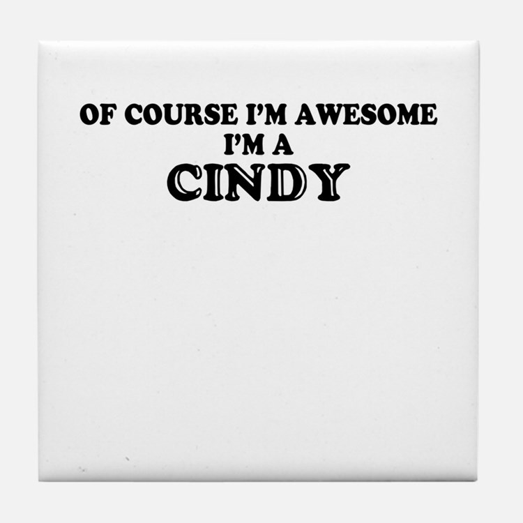 Of course I'm Awesome, Im CINDY Tile Coaster