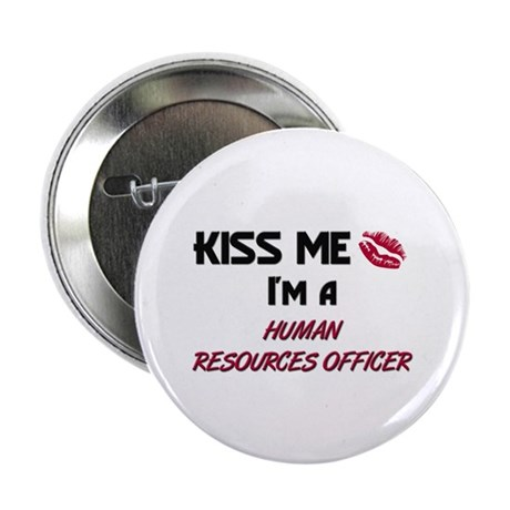 Kiss Me I'm a HUMAN RESOURCES OFFICER Button