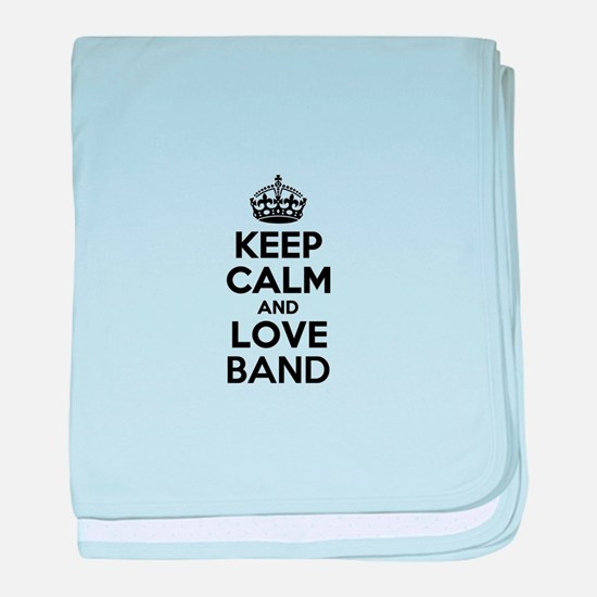 Keep Calm and Love BAND baby blanket
