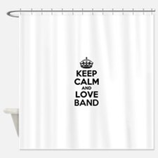 Keep Calm and Love BAND Shower Curtain