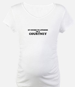 Of course I'm Awesome, Im COURTN Shirt