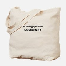 Of course I'm Awesome, Im COURTNEY Tote Bag