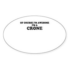 Of course I'm Awesome, Im CRONE Decal