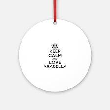 Keep Calm and Love ARABELLA Round Ornament
