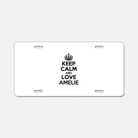 Keep Calm and Love AMELIE Aluminum License Plate