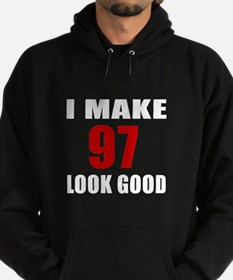 I Make 97 Look Good Hoodie
