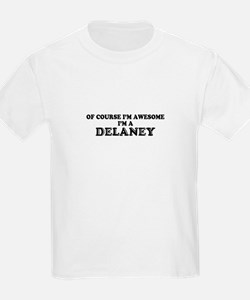 Of course I'm Awesome, Im DELANEY T-Shirt