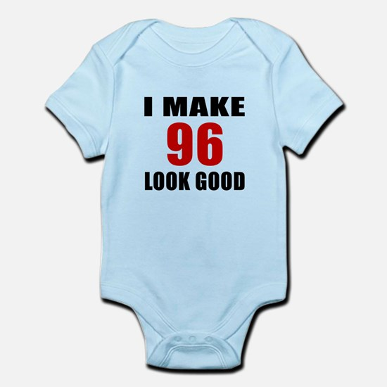 I Make 96 Look Good Infant Bodysuit