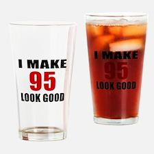 I Make 95 Look Good Drinking Glass
