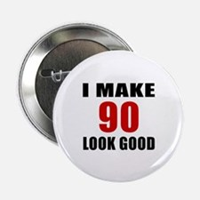 """I Make 90 Look Good 2.25"""" Button (10 pack)"""