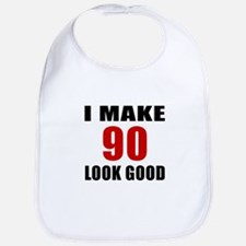 I Make 90 Look Good Bib
