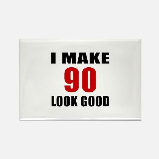 I Make 90 Look Good Rectangle Magnet