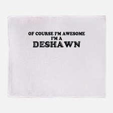 Of course I'm Awesome, Im DESHAWN Throw Blanket