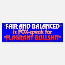 FAIR AND BALANCED - Bumper Bumper Bumper Sticker