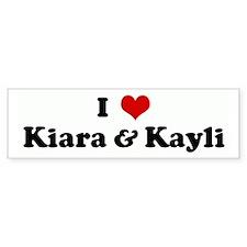 I Love Kiara & Kayli Bumper Bumper Bumper Sticker