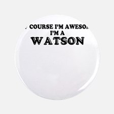 Of course I'm Awesome, Im WATSON Button